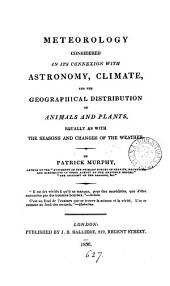 Meteorology considered in its connexion with astronomy, climate and the geographical distribution of animals and plants