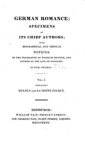 German Romance: Specimens of Its Chief Authors : with Biographical and Critical Notices, Volume 1