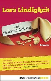 Der Glücksdiabetiker: Roman