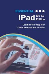 Essential iPad: iOS 10 Edition