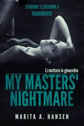 "My Masters' Nightmare Stagione 1, Episodio 3 ""tradimento"""