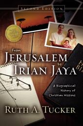 From Jerusalem to Irian Jaya: A Biographical History of Christian Missions, Edition 2