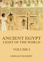 Ancient Egypt - Light Of The World, Volume 1: Volume 1