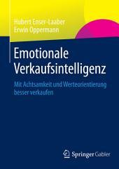 Emotionale Verkaufsintelligenz: Mit Achtsamkeit und Werteorientierung besser verkaufen
