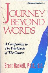 Journey Beyond Words: A Companion to The Workbook of The Course