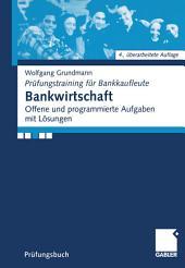Bankwirtschaft: Offene und programmierte Aufgaben mit Lösungen, Ausgabe 4
