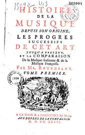 Histoire de la musique depuis son origine, les progrès successifs de cet art jusqu'à présent (par Jacques Bonnet d'après des notes de Bourdelot et Pierre Bonnet) et la Comparaison de la musique italienne et de la musique françoise (par le Cerf de la Viéville) par M. Bourdelot
