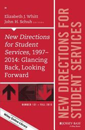 New Directions for Student Services, 1997-2014: Glancing Back, Looking Forward: New Directions for Student Services, Number 151