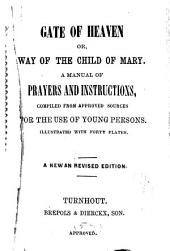 Gate of Heaven: Or, Way of the Child of Mary. A Manual of Prayers and Instructions, Compiled from Approved Sources for the Use of Young Persons