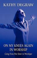 On My Knees Again in Worship