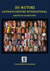 50 Autori Cavinato Editore International: Raccolta di racconti