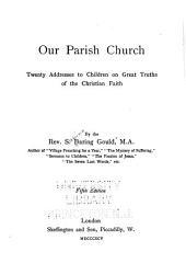 Our Parish Church: Twenty Addresses to Children on Great Truths of the Christian Faith ...