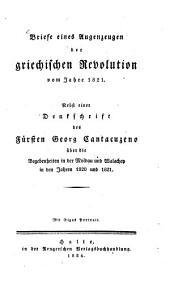 Briefe eines Augenzeugen der griechischen Revolution vom Jahre 1821: Nebst einer Denkschrift des Fürsten Georg Catacuzeno über die Begebenheiten in der Moldau und Walachey in den Jahren 1820 und 1821