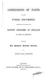 Publications: Underhill, E.B., comp. Confessions of faith and other public documents illustrative of the history of the Baptist churches of England in the 17th century