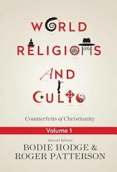 World Religions and Cults Volume 1: Counterfeits of Christianity