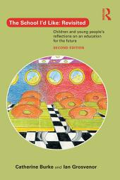 The School I'd Like: Revisited: Children and Young People's Reflections on an Education for the 21st Century, Edition 2