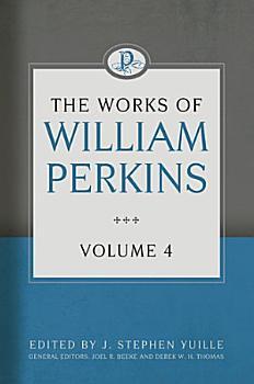 The Works of William Perkins  Volume 4 PDF