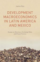 Development Macroeconomics in Latin America and Mexico: Essays on Monetary, Exchange Rate, and Fiscal Policies