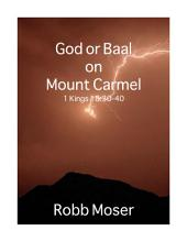 God or Baal on Mount Carmel: 1 Kings 18:30-40