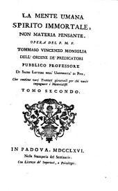 La mente umana spirito immortale, non materia pensante. Opera del P.M.F. Tommaso Vincenzo Moniglia ... Tomo primo [-secondo]: Volume 2