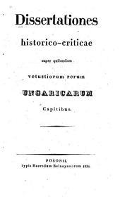 Dissertationes historico-criticae super quibusdam vetustiorum rerum Ungaricarum capitibus