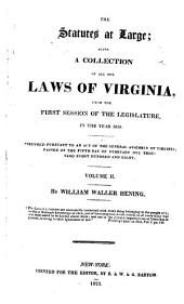 The Statutes at Large;: Being a Collection of All the Laws of Virginia, from the First Session of the Legislature, in the Year 1619. : Published Pursuant to an Act of the General Assembly of Virginia, Passed on the Fifth Day of February One Thousand Eight Hundred and Eight. : Volume I[-XIII].