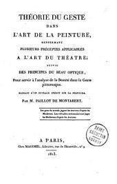 Théorie du geste dans l'art de la peinture: renferment plusieurs préceptes applicables à l'art de théâtre : suivie des principes du beau optique, pour servir à l'analyse de la beauté dans le geste pittoresque