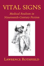 Vital Signs: Medical Realism in Nineteenth-Century Fiction: Medical Realism in Nineteenth-Century Fiction