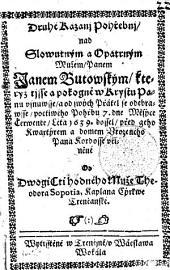 Druhé Kázanj Pohřebnj, nad Slowutným a Opatrným Mužem, Panem Janem Butowským: kteryz tjsse a pokogně w Krystu Panu vsnuwsse, a od swých Přátel se odebrawsse, poctiwého Pohřbu 7. dne Měsýce Čerwence, Léta 1639: dossel