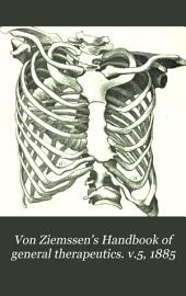 Von Ziemssen's Handbook of general therapeutics: Volume 5