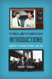 Television Introductions: Narrated TV Program Openings since 1949