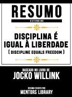 Disciplina    Igual    Liberdade  Discipline Equals Freedom    Baseado No Livro De Jocko Willink PDF