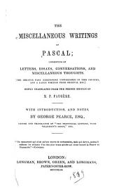 The Miscellaneous Writings of Pascal: Consisting of Letters, Essays, Conversations, and Miscellaneous Thoughts (the Greater Part Heretofore Unpublished in this Country, and a Large Portion from Original Mss.)