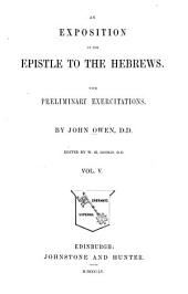 An Exposition of the Epistle to the Hebrews: With Preliminary Exercitations, Volume 5
