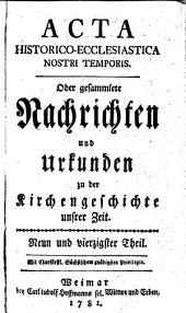 Acta historico ecclesiastica, oder gesammelte Nachrichten und Urkunden zu der Kirchengeschichte unserer Zeit: Volume 1; Volume 7