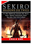 Sekiro Shadows Die Twice  PC  Wiki  Walkthrough  Gameplay  DLC  Bosses  Armor  Weapons  Achievements  Trainer  Tips  Jokes  Game Guide Unofficial PDF
