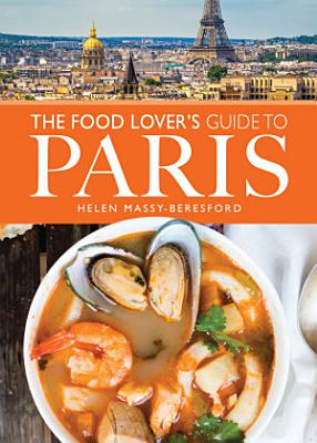 The Food Lover s Guide to Paris PDF