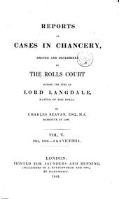 Reports of Cases in Chancery, Argued and Determined in the Rolls Court During the Time of Lord Langdale, Master of the Rolls. [1838-1866]: Volume 5