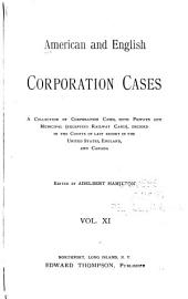 American and English Corporation Cases: A Collection of All Corporation Cases, Both Private and Municipal (excepting Railway Cases), Decided in the Courts of Last Resort in the United States, England, and Canada [1883-1894], Volume 11