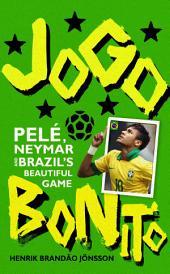 Jogo Bonito: Pele, Neymar and Brazil's Beautiful Game
