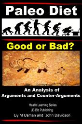 Paleo Diet - Good or Bad? An Analysis of Arguments and Counter-Arguments