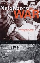 Neighbors at War  Anthropological Perspectives on Yugoslav Ethnicity  Culture  and History PDF