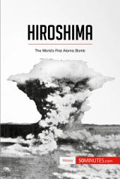 Hiroshima: The World's First Atomic Bomb