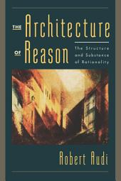 The Architecture of Reason : The Structure and Substance of Rationality: The Structure and Substance of Rationality