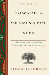 Toward a Meaningful Life: The Wisdom of the Rebbe Menachem Mendel Schneerson
