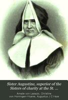 Sister Augustine  superior of the Sisters of charity at the St  Johannis hospital at Bonn  tr  from  Erinnerungen an Amalie von Lasaulx   PDF