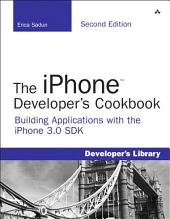 The iPhone Developer's Cookbook: Building Applications with the iPhone 3.0 SDK, Edition 2