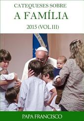 Catequeses sobre a Familia - III