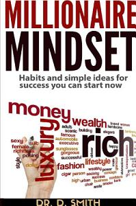 MILLIONAIRE MINDSET: HABITS AND SIMPLE IDEAS FOR SUCCESS YOU CAN START NOW Book