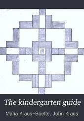 The Kindergarten Guide: An Illustrated Hand-book, Designed for the Self-instruction of Kindergartners, Mothers, and Nurses
